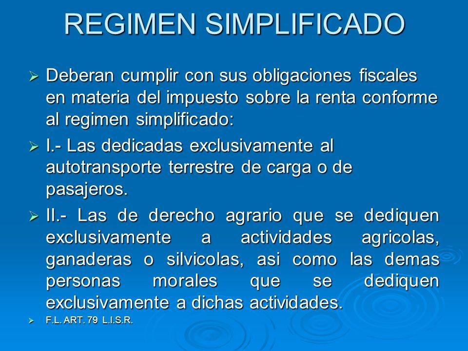 REGIMEN SIMPLIFICADO Deberan cumplir con sus obligaciones fiscales en materia del impuesto sobre la renta conforme al regimen simplificado: