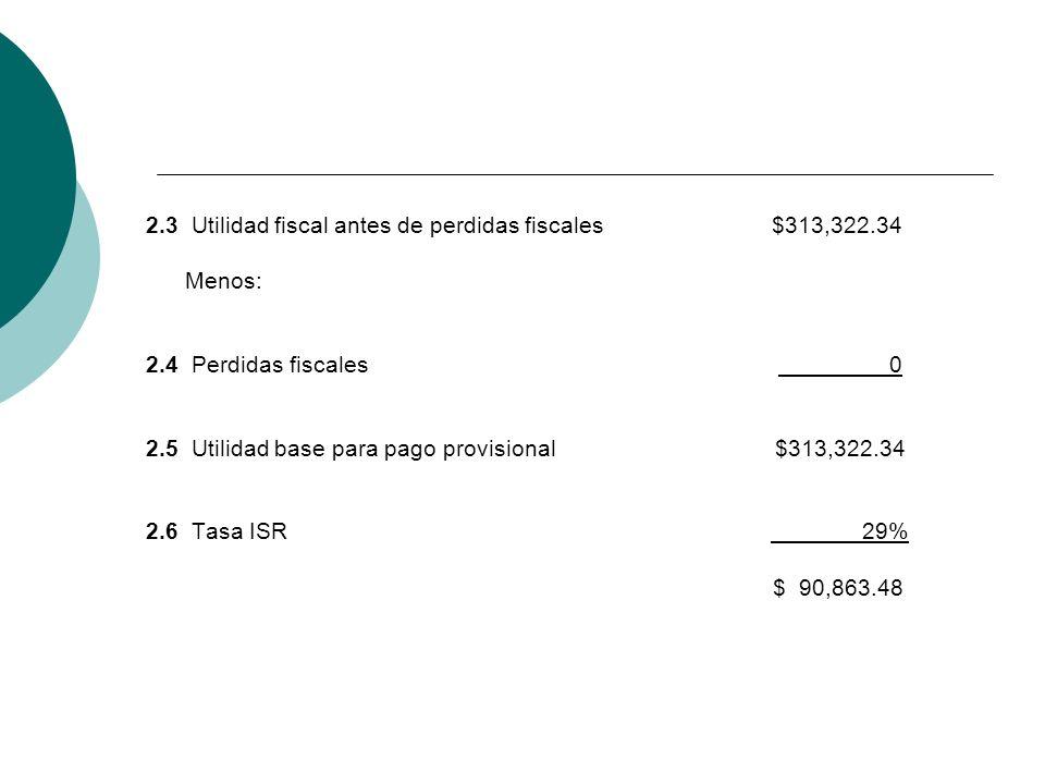 2. 3 Utilidad fiscal antes de perdidas fiscales $313,322. 34 Menos: 2