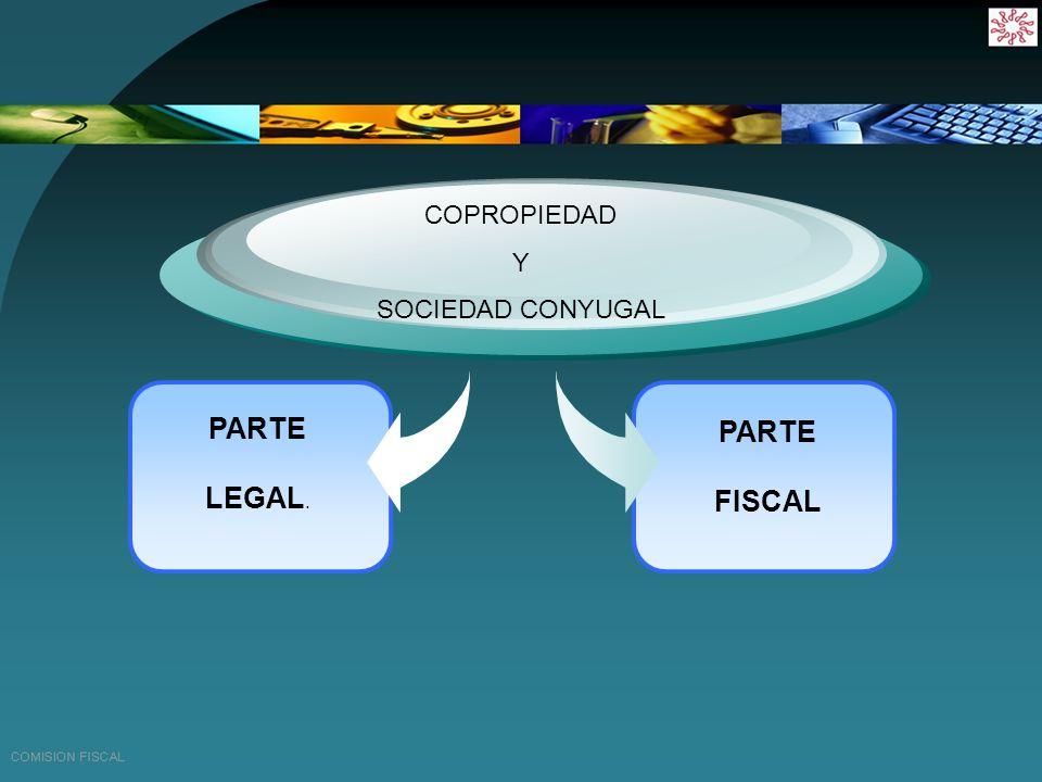 COPROPIEDAD Y SOCIEDAD CONYUGAL PARTE LEGAL. PARTE FISCAL
