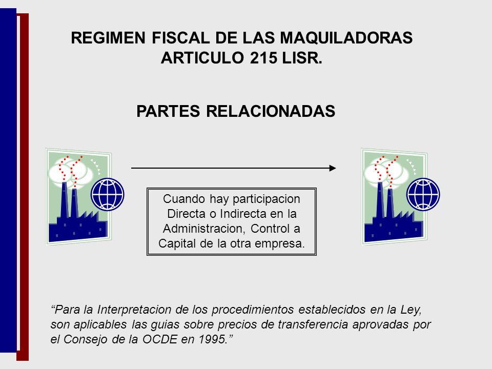 REGIMEN FISCAL DE LAS MAQUILADORAS ARTICULO 215 LISR.