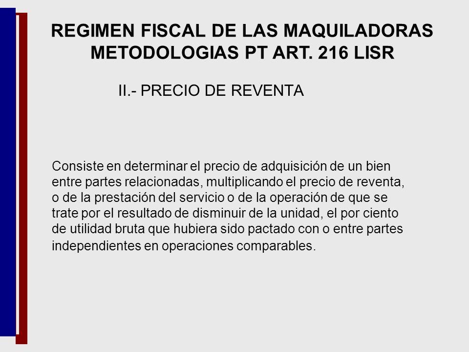REGIMEN FISCAL DE LAS MAQUILADORAS METODOLOGIAS PT ART. 216 LISR