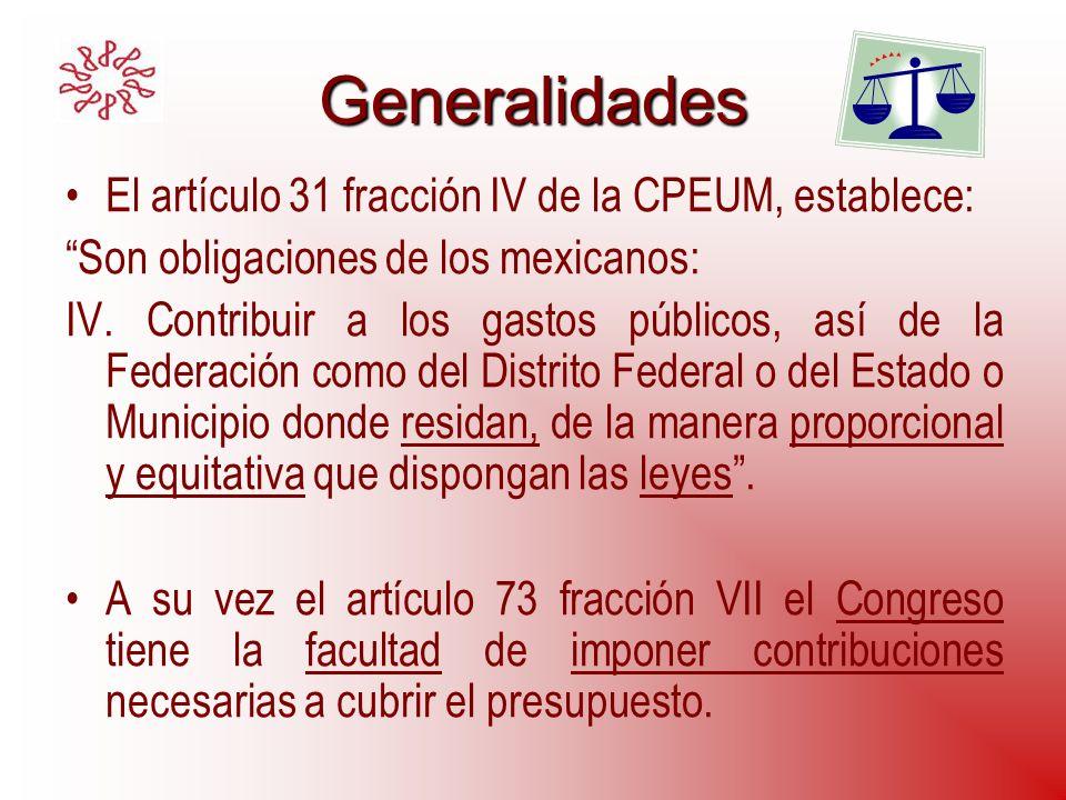 Generalidades El artículo 31 fracción IV de la CPEUM, establece: