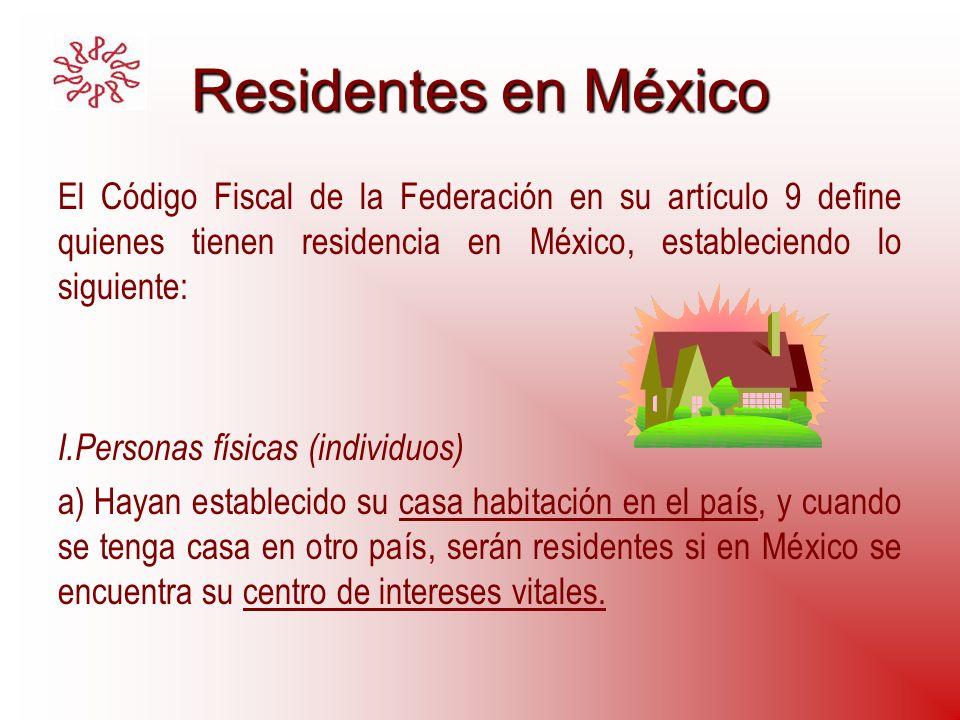 Residentes en México El Código Fiscal de la Federación en su artículo 9 define quienes tienen residencia en México, estableciendo lo siguiente:
