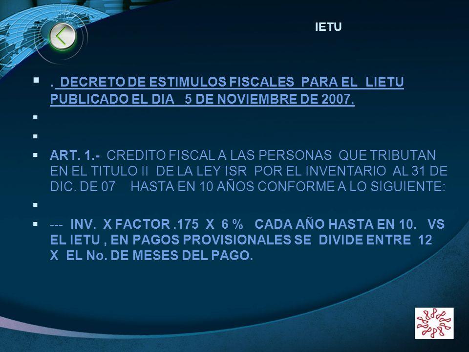 BIENVENIDOS!!!!!! IETU. . DECRETO DE ESTIMULOS FISCALES PARA EL LIETU PUBLICADO EL DIA 5 DE NOVIEMBRE DE 2007.