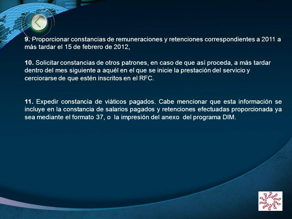 BIENVENIDOS!!!!!! 9. Proporcionar constancias de remuneraciones y retenciones correspondientes a 2011 a más tardar el 15 de febrero de 2012,