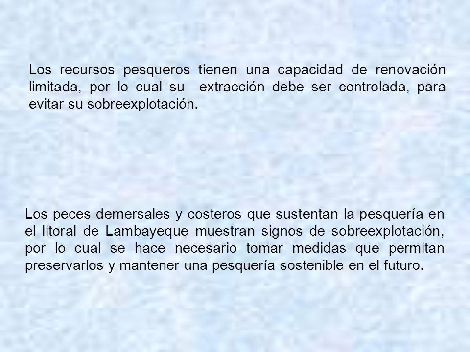 Los recursos pesqueros tienen una capacidad de renovación limitada, por lo cual su extracción debe ser controlada, para evitar su sobreexplotación.