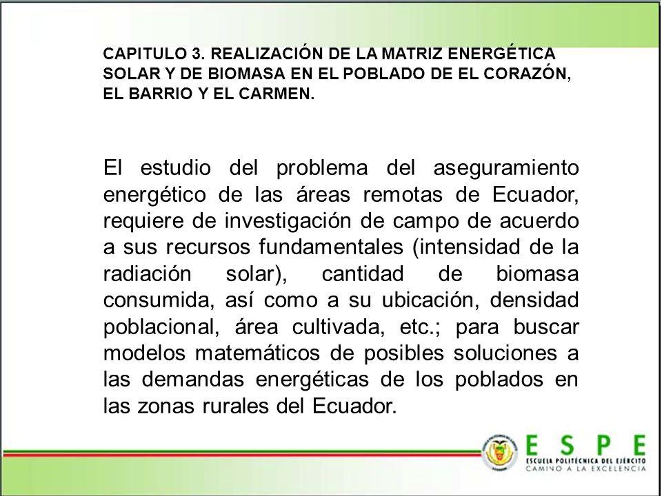 CAPITULO 3. REALIZACIÓN DE LA MATRIZ ENERGÉTICA SOLAR Y DE BIOMASA EN EL POBLADO DE EL CORAZÓN, EL BARRIO Y EL CARMEN.