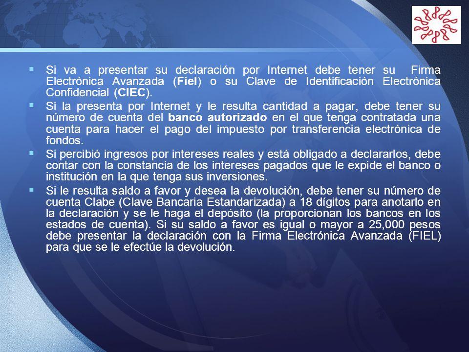Si va a presentar su declaración por Internet debe tener su Firma Electrónica Avanzada (Fiel) o su Clave de Identificación Electrónica Confidencial (CIEC).
