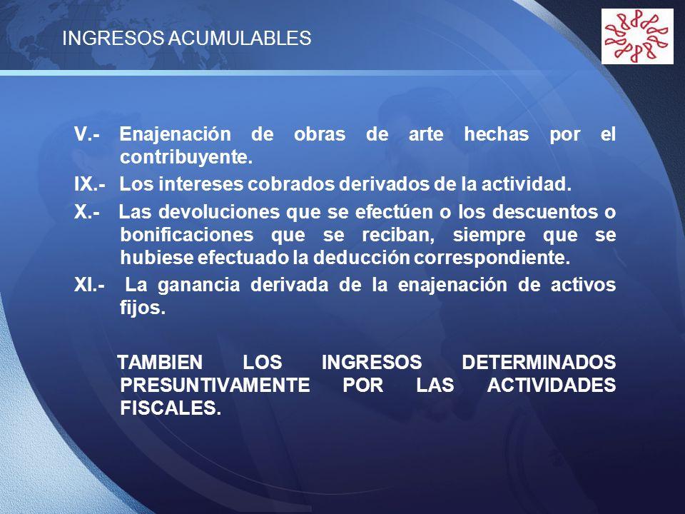 INGRESOS ACUMULABLES V.- Enajenación de obras de arte hechas por el contribuyente. IX.- Los intereses cobrados derivados de la actividad.