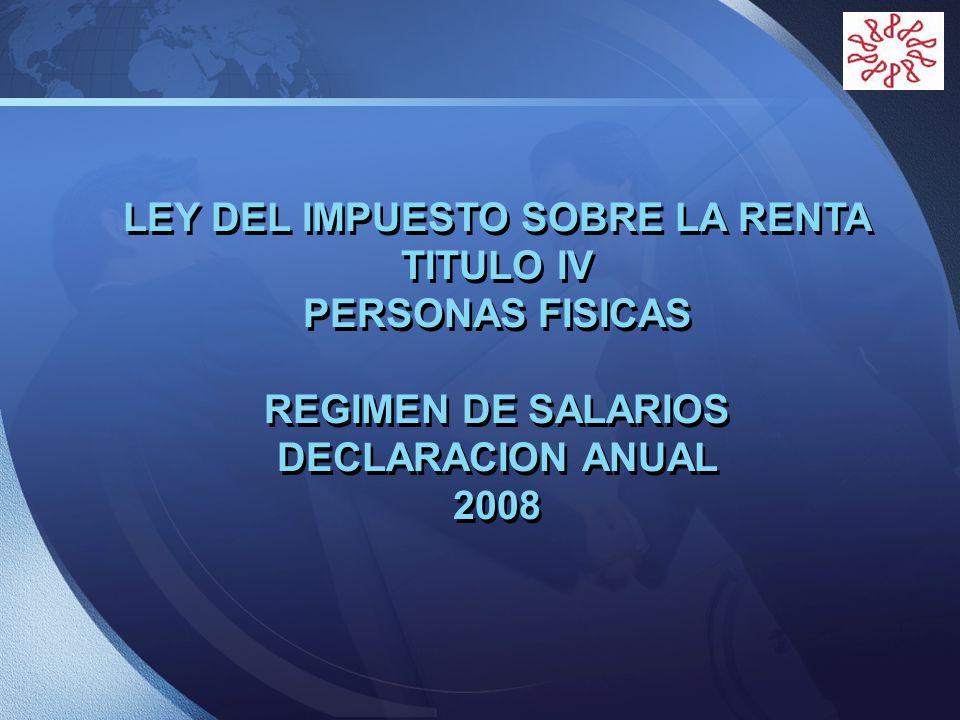 LEY DEL IMPUESTO SOBRE LA RENTA TITULO IV PERSONAS FISICAS REGIMEN DE SALARIOS DECLARACION ANUAL 2008