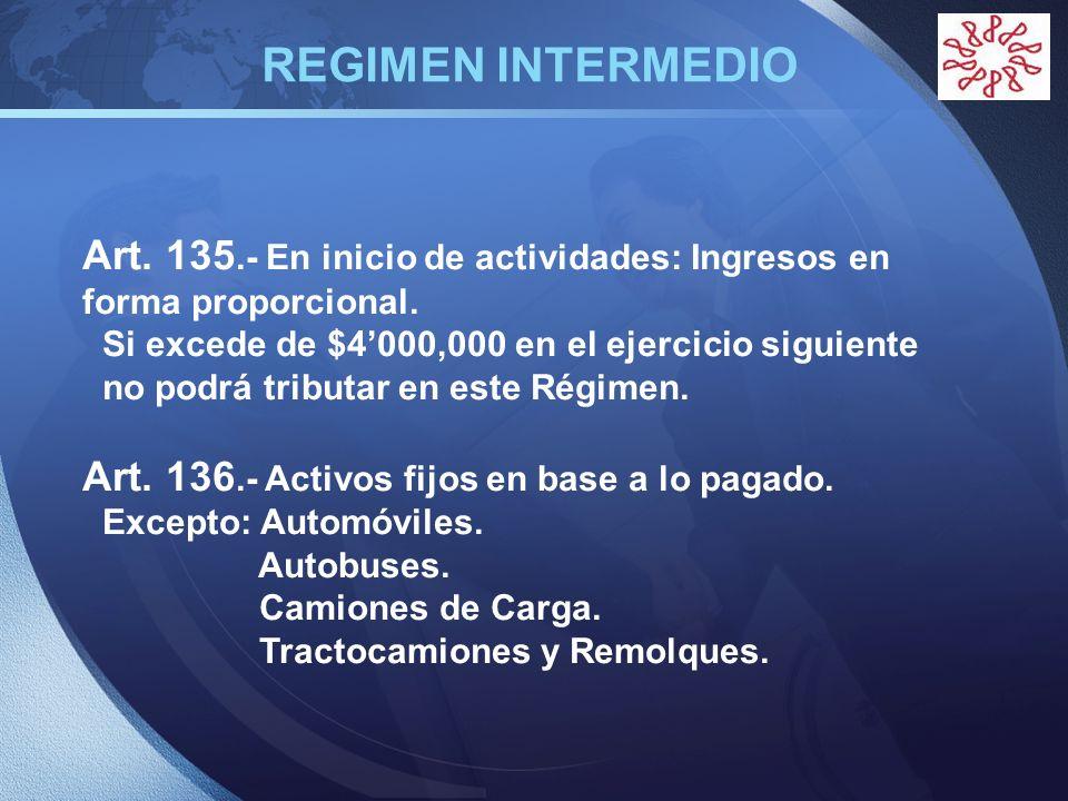 REGIMEN INTERMEDIO Art. 135.- En inicio de actividades: Ingresos en forma proporcional. Si excede de $4'000,000 en el ejercicio siguiente.