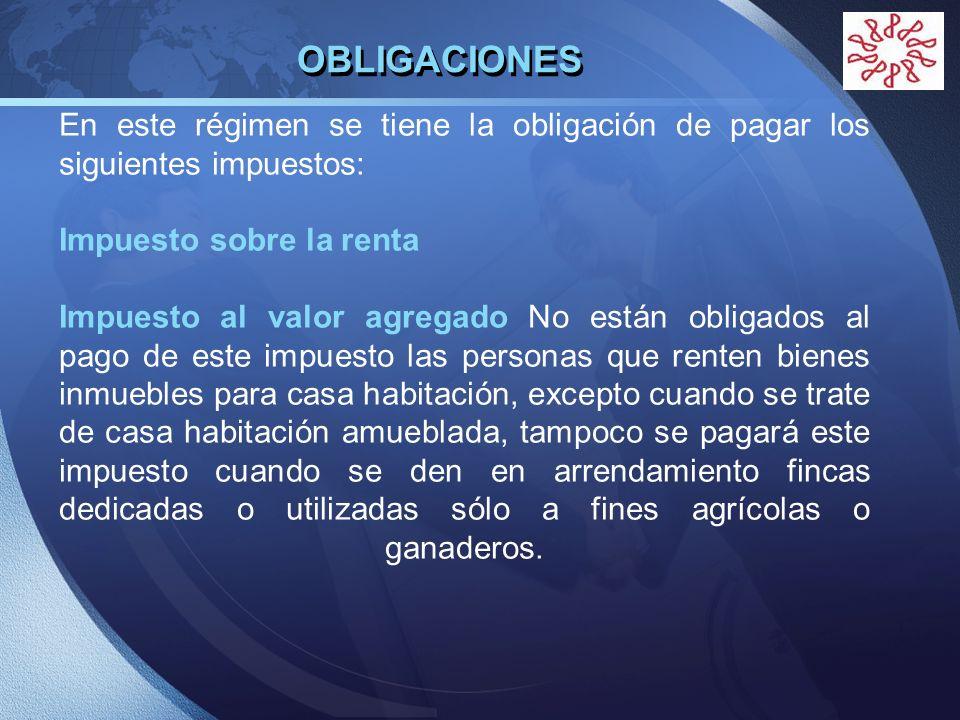 OBLIGACIONES En este régimen se tiene la obligación de pagar los siguientes impuestos: Impuesto sobre la renta.