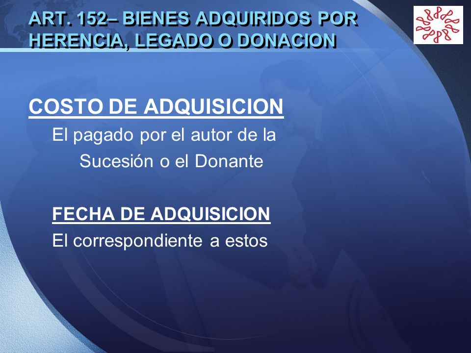 ART. 152– BIENES ADQUIRIDOS POR HERENCIA, LEGADO O DONACION
