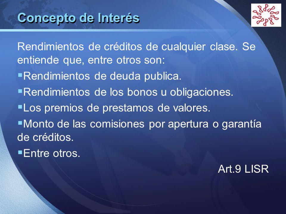 Concepto de Interés Rendimientos de créditos de cualquier clase. Se entiende que, entre otros son: Rendimientos de deuda publica.