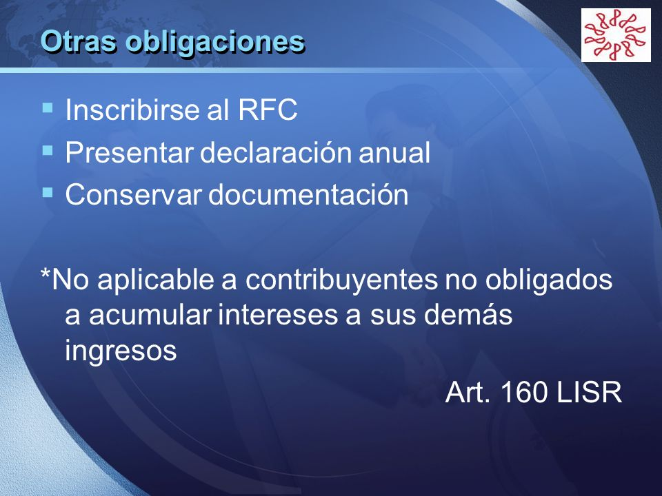 Otras obligaciones Inscribirse al RFC. Presentar declaración anual. Conservar documentación.