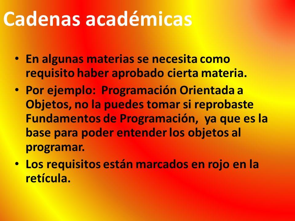 Cadenas académicas En algunas materias se necesita como requisito haber aprobado cierta materia.