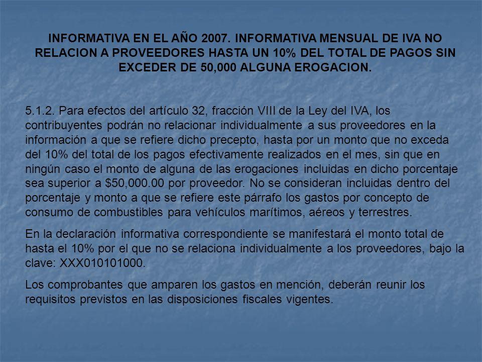 INFORMATIVA EN EL AÑO 2007. INFORMATIVA MENSUAL DE IVA NO RELACION A PROVEEDORES HASTA UN 10% DEL TOTAL DE PAGOS SIN EXCEDER DE 50,000 ALGUNA EROGACION.