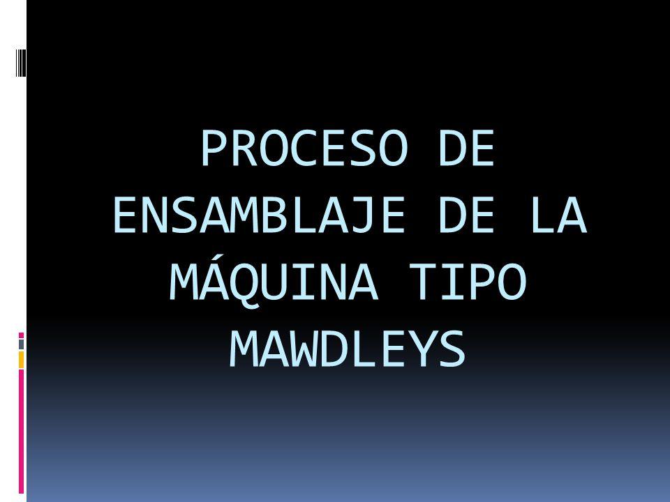PROCESO DE ENSAMBLAJE DE LA MÁQUINA TIPO MAWDLEYS