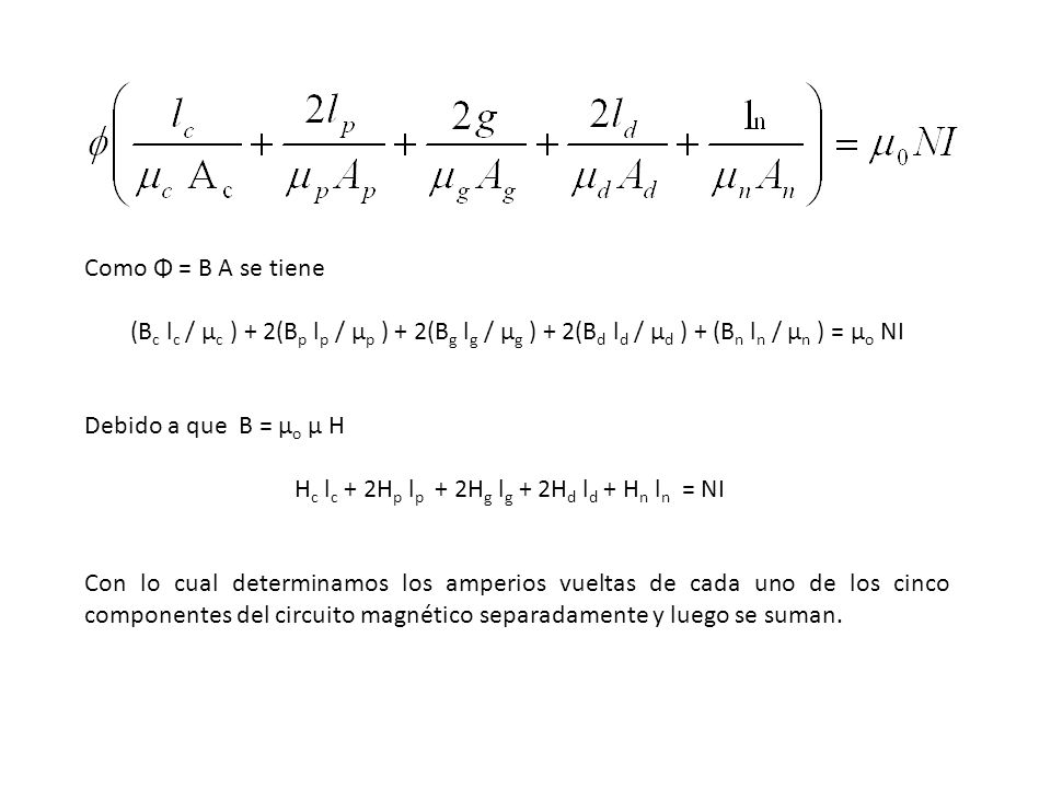 Como Φ = B A se tiene (Bc lc / μc ) + 2(Bp lp / μp ) + 2(Bg lg / μg ) + 2(Bd ld / μd ) + (Bn ln / μn ) = μo NI.