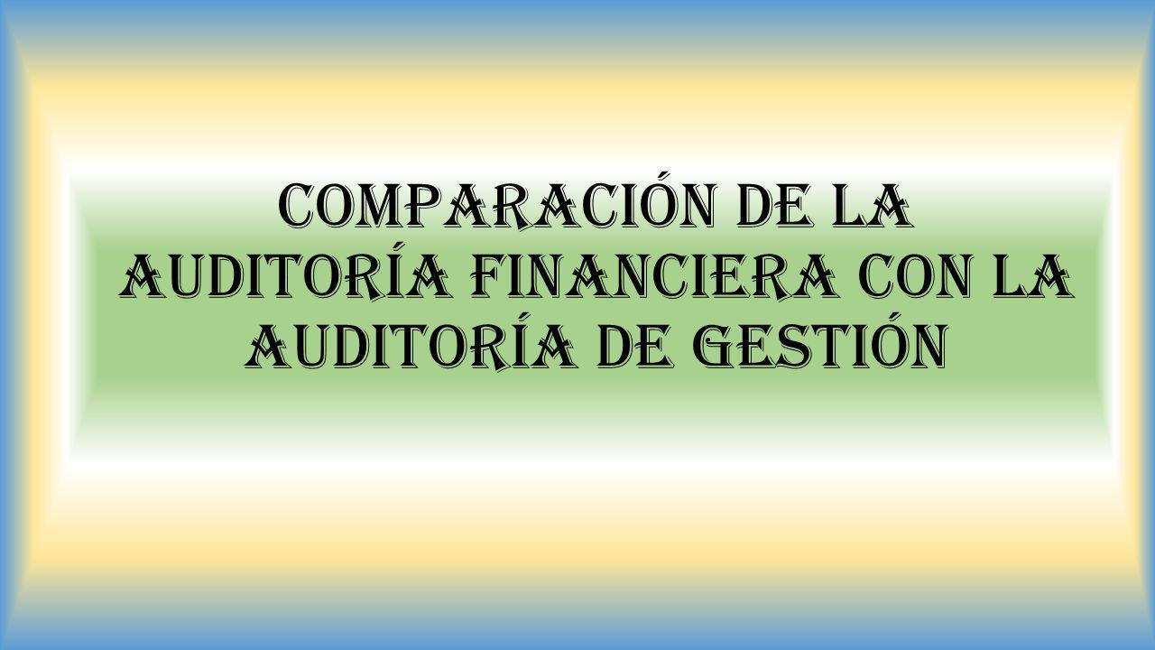 COMPARACIÓN DE LA AUDITORÍA FINANCIERA CON LA AUDITORÍA DE GESTIÓN