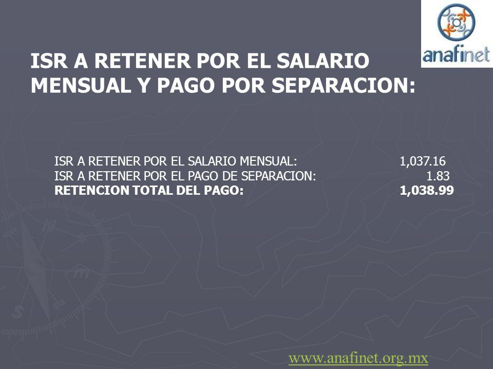 ISR A RETENER POR EL SALARIO MENSUAL Y PAGO POR SEPARACION:
