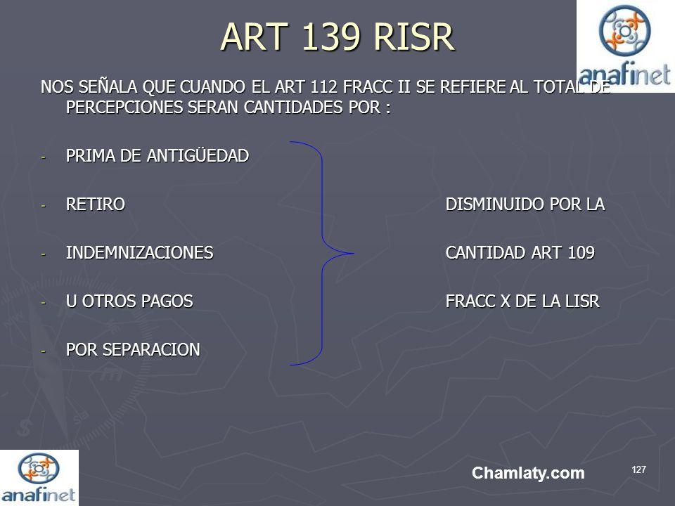 ART 139 RISR NOS SEÑALA QUE CUANDO EL ART 112 FRACC II SE REFIERE AL TOTAL DE PERCEPCIONES SERAN CANTIDADES POR :