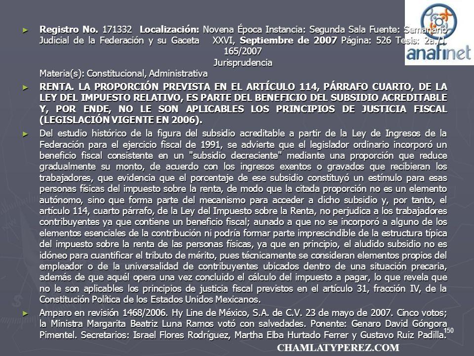 Registro No. 171332 Localización: Novena Época Instancia: Segunda Sala Fuente: Semanario Judicial de la Federación y su Gaceta XXVI, Septiembre de 2007 Página: 526 Tesis: 2a./J. 165/2007 Jurisprudencia Materia(s): Constitucional, Administrativa