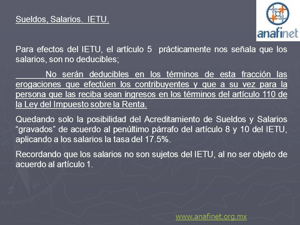 Sueldos, Salarios. IETU. Para efectos del IETU, el artículo 5 prácticamente nos señala que los salarios, son no deducibles;