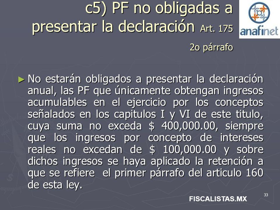 c5) PF no obligadas a presentar la declaración Art. 175 2o párrafo