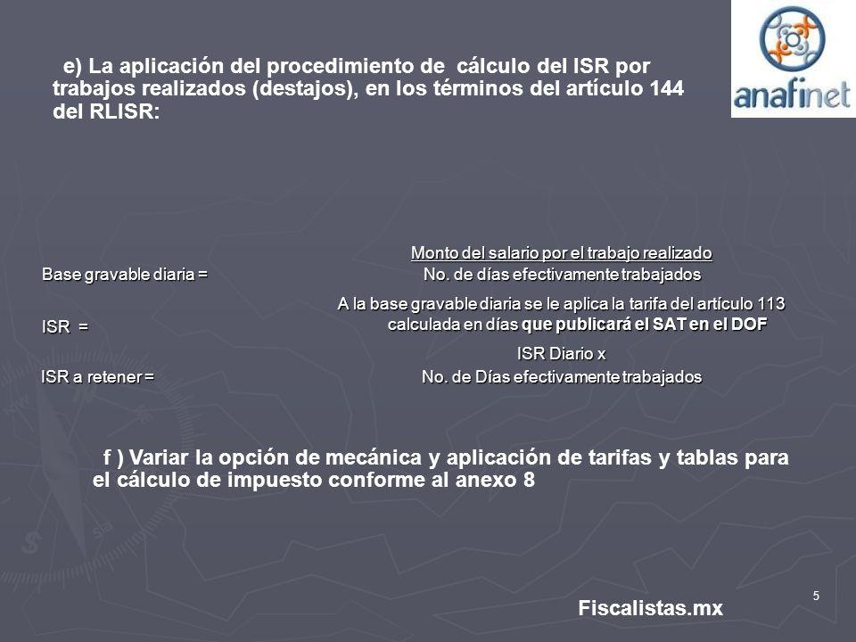 e) La aplicación del procedimiento de cálculo del ISR por trabajos realizados (destajos), en los términos del artículo 144 del RLISR: