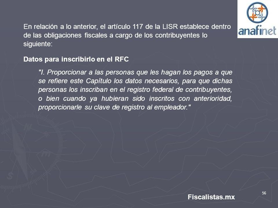 En relación a lo anterior, el artículo 117 de la LISR establece dentro de las obligaciones fiscales a cargo de los contribuyentes lo siguiente: