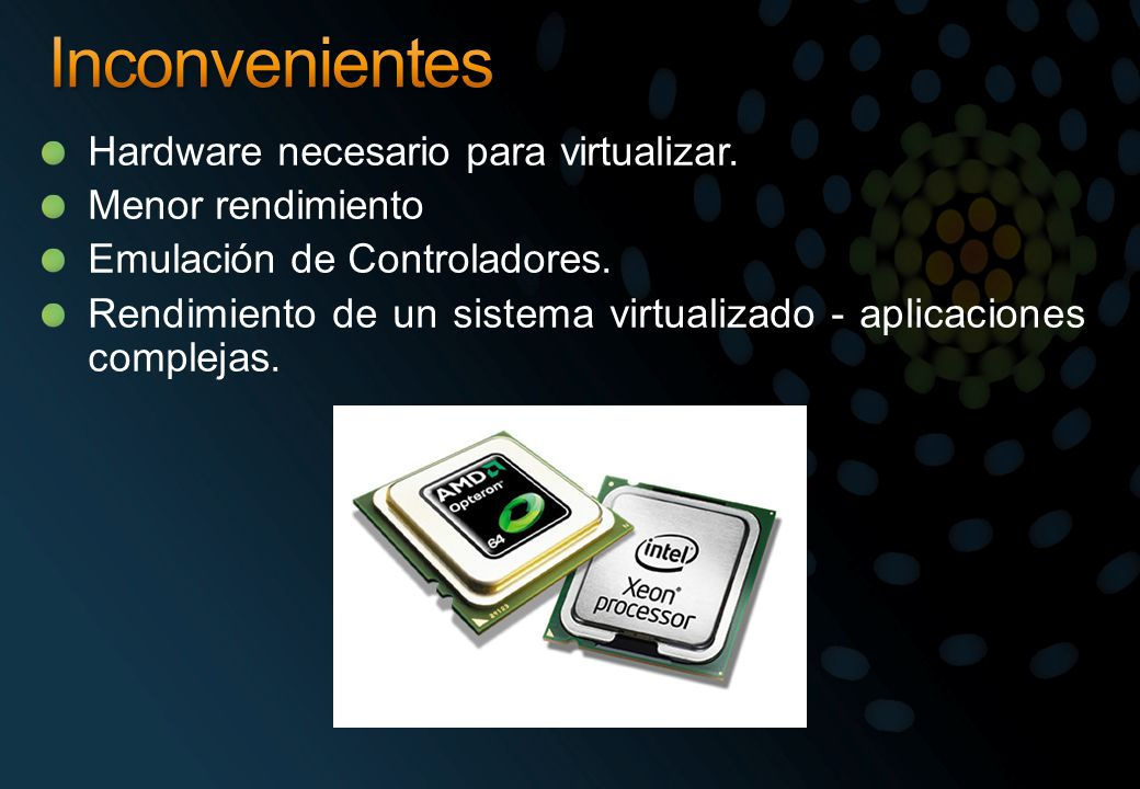 Inconvenientes Hardware necesario para virtualizar. Menor rendimiento