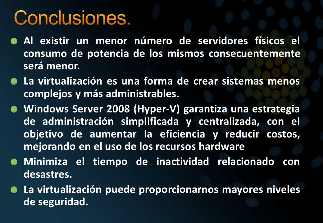 Conclusiones. Al existir un menor número de servidores físicos el consumo de potencia de los mismos consecuentemente será menor.