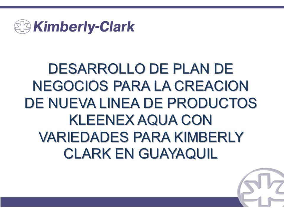 DESARROLLO DE PLAN DE NEGOCIOS PARA LA CREACION DE NUEVA LINEA DE PRODUCTOS KLEENEX AQUA CON VARIEDADES PARA KIMBERLY CLARK EN GUAYAQUIL