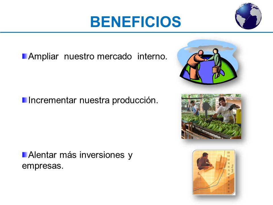 BENEFICIOS Ampliar nuestro mercado interno.