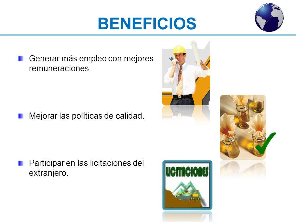 BENEFICIOS Generar más empleo con mejores remuneraciones.