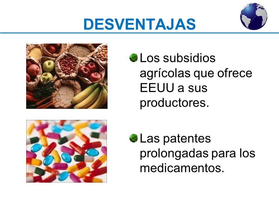 DESVENTAJAS Los subsidios agrícolas que ofrece EEUU a sus productores.