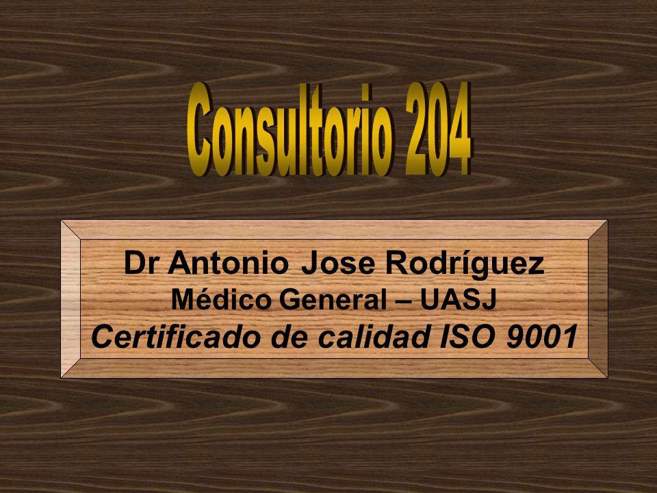 Consultorio 204 Dr Antonio Jose Rodríguez Médico General – UASJ Certificado de calidad ISO 9001