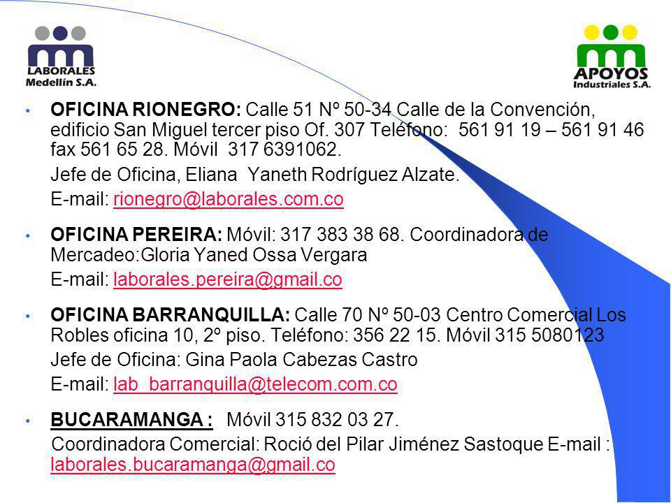 OFICINA RIONEGRO: Calle 51 Nº 50-34 Calle de la Convención, edificio San Miguel tercer piso Of. 307 Teléfono: 561 91 19 – 561 91 46 fax 561 65 28. Móvil 317 6391062.