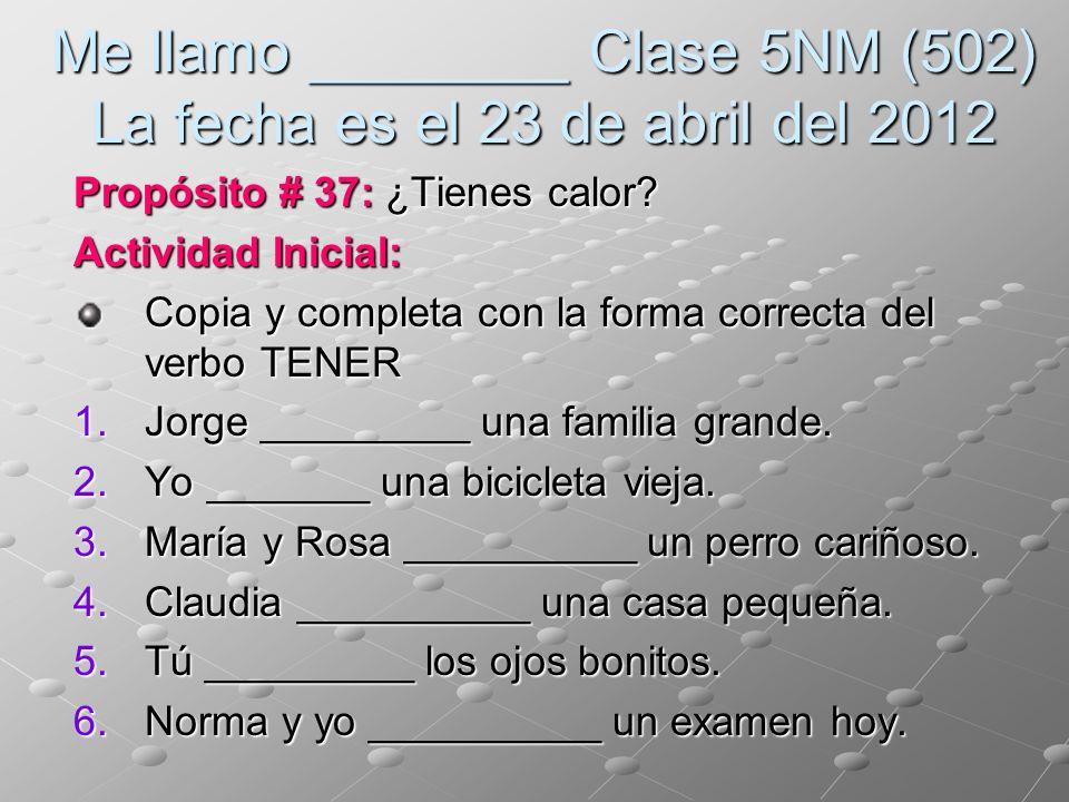 Me llamo ________ Clase 5NM (502) La fecha es el 23 de abril del 2012