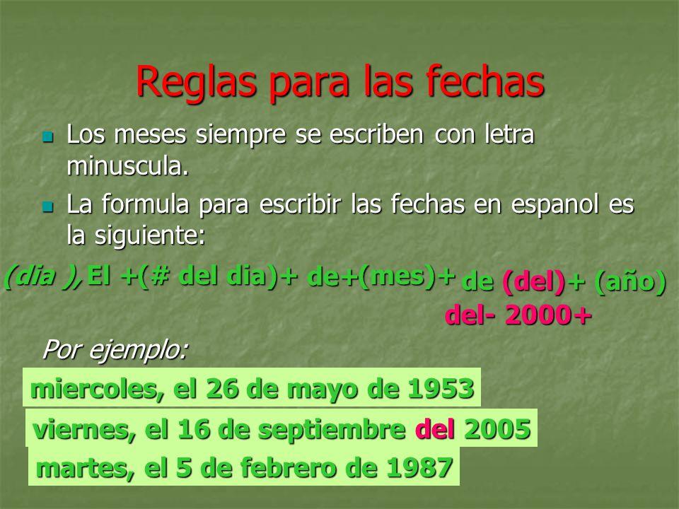 Reglas para las fechasLos meses siempre se escriben con letra minuscula. La formula para escribir las fechas en espanol es la siguiente: