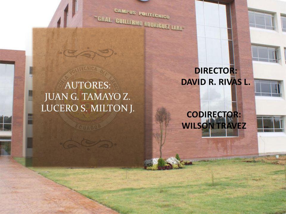 DIRECTOR: DAVID R. RIVAS L. AUTORES: JUAN G. TAMAYO Z.