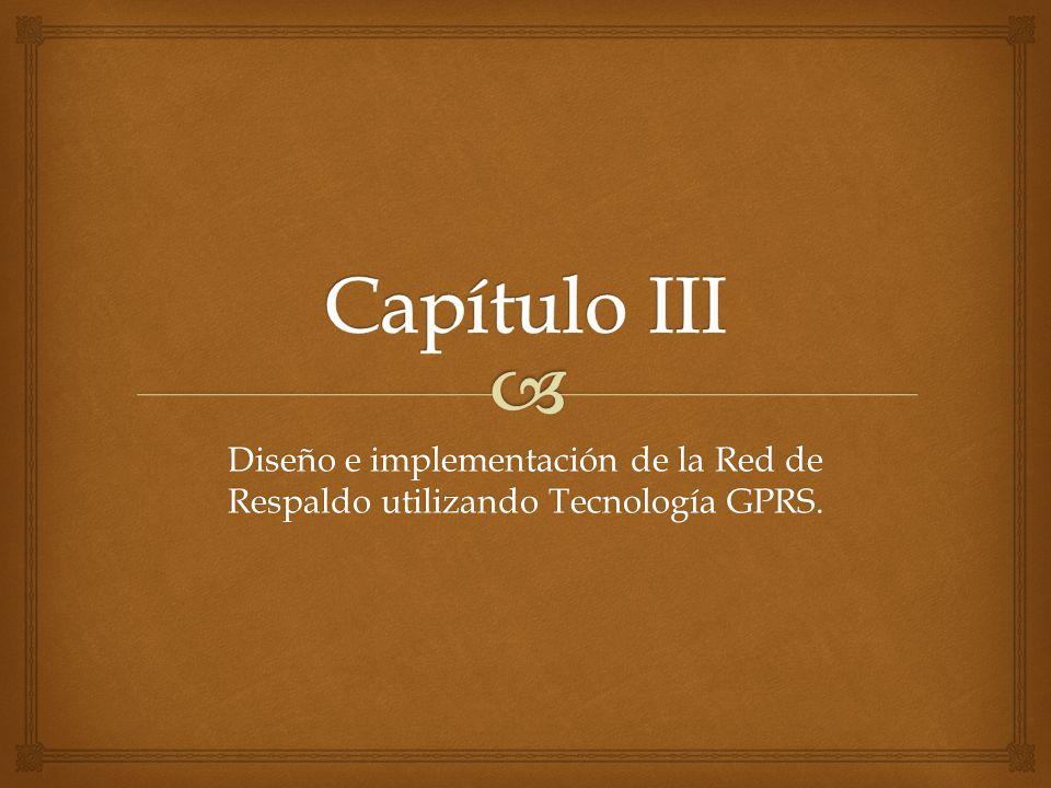 Capítulo III Diseño e implementación de la Red de Respaldo utilizando Tecnología GPRS.