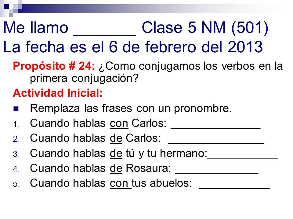 Me llamo _______ Clase 5 NM (501) La fecha es el 6 de febrero del 2013