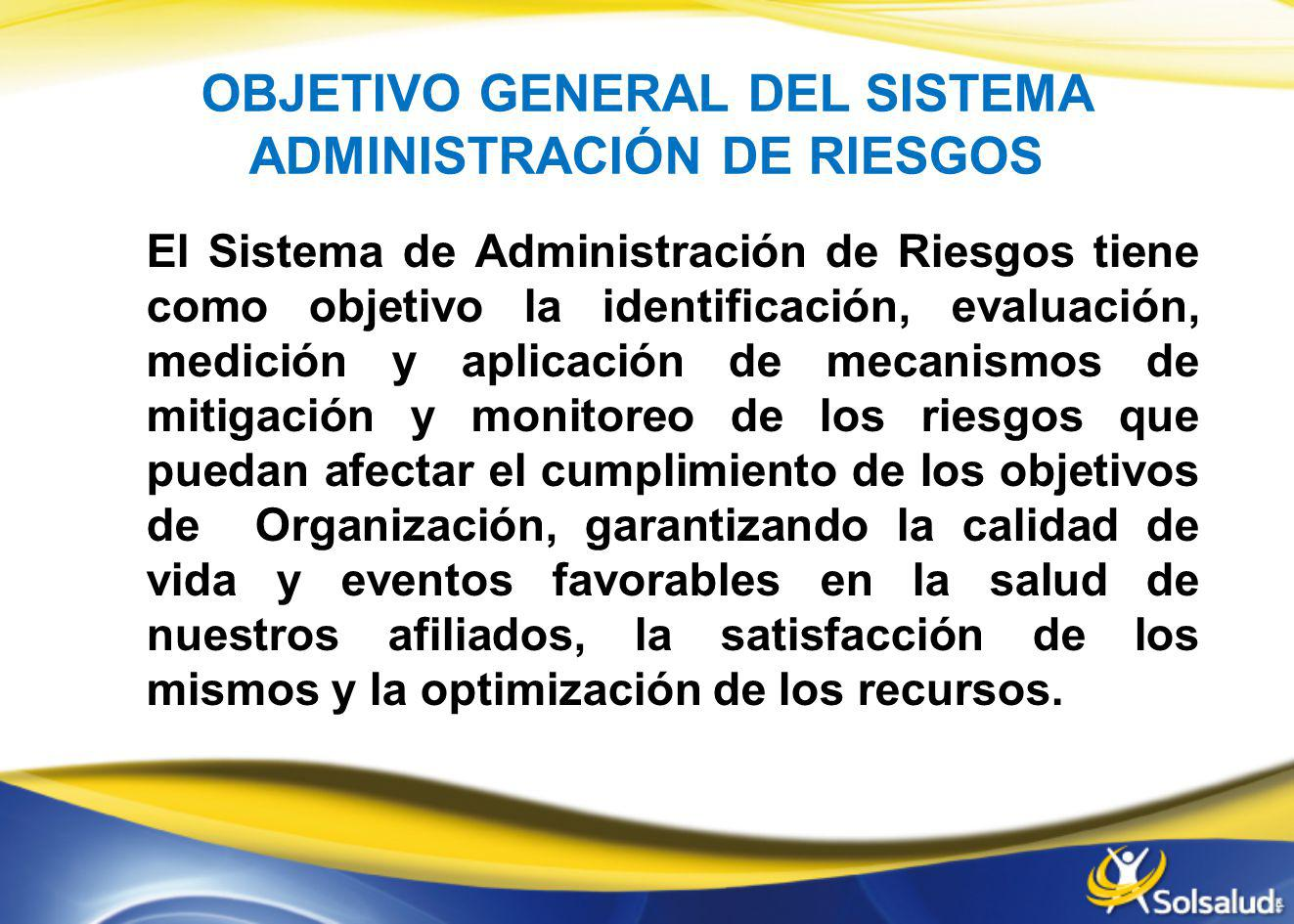 OBJETIVO GENERAL DEL SISTEMA ADMINISTRACIÓN DE RIESGOS
