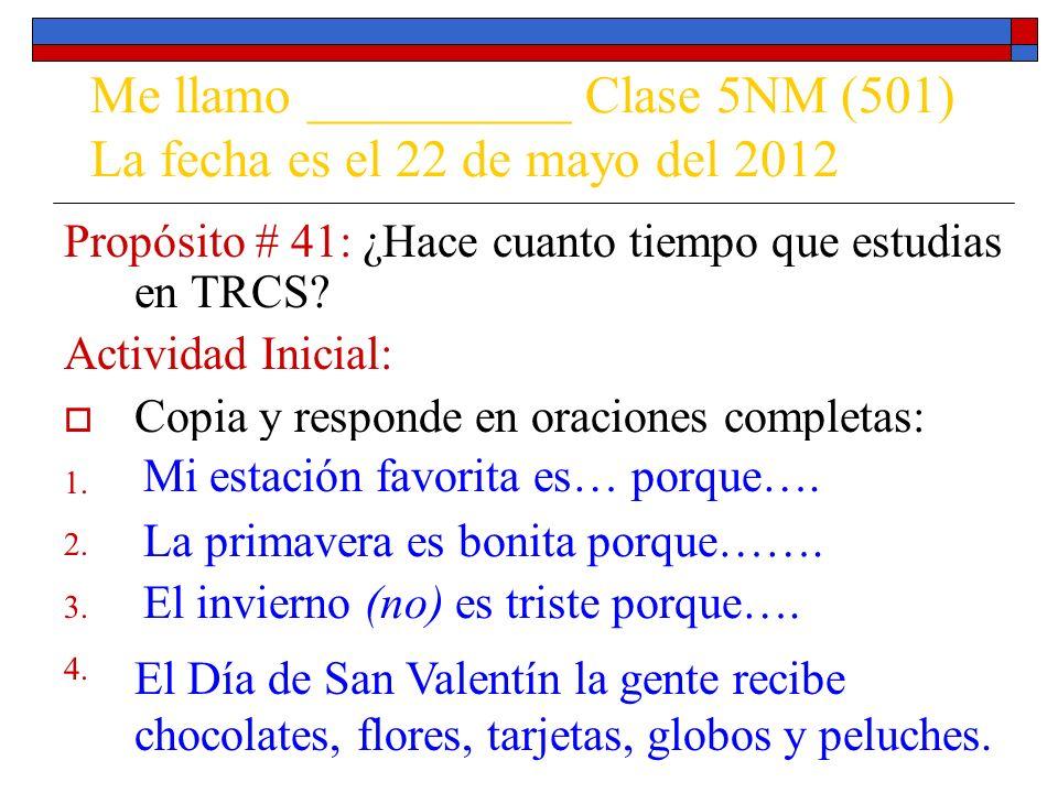Me llamo __________ Clase 5NM (501) La fecha es el 22 de mayo del 2012