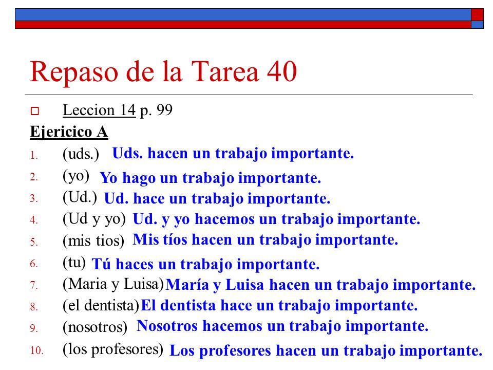 Repaso de la Tarea 40 Leccion 14 p. 99 Ejericico A (uds.) (yo) (Ud.)
