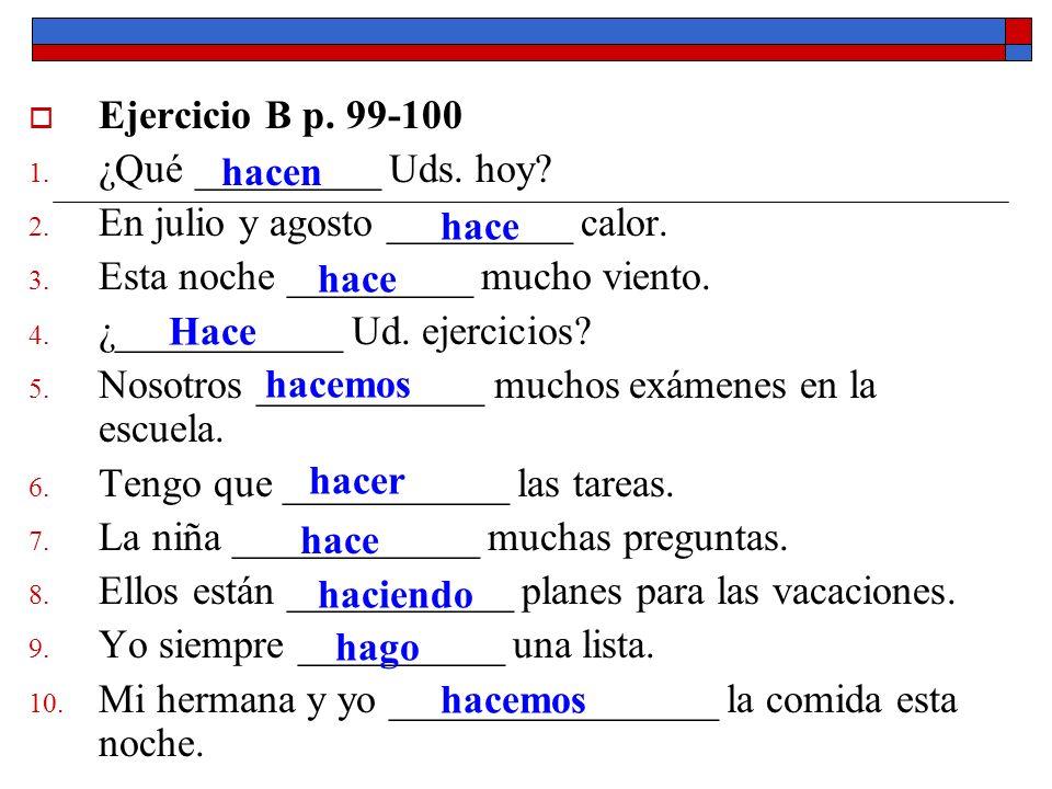 Ejercicio B p. 99-100 ¿Qué _________ Uds. hoy En julio y agosto _________ calor. Esta noche _________ mucho viento.