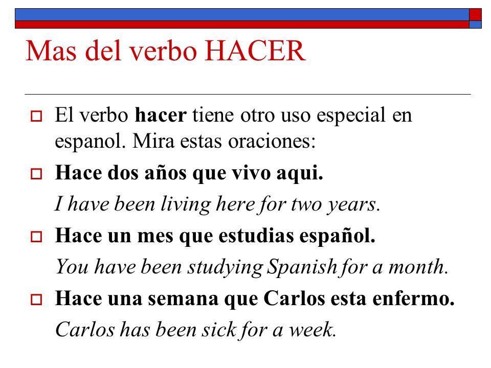Mas del verbo HACER El verbo hacer tiene otro uso especial en espanol. Mira estas oraciones: Hace dos años que vivo aqui.