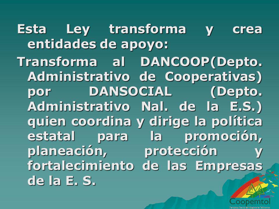 Esta Ley transforma y crea entidades de apoyo: Transforma al DANCOOP(Depto.